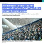 One moment in time: the raw passion of Huddersfield Town's first Premier League season